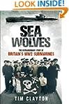 Sea Wolves: The Extraordinary Story o...