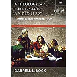 A Theology of Luke and Acts, A Video Study: 23 Lessons on Major Theological Themes