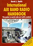 International Air Band Radio Handbook: The Guide to World-Wide Air Traffic Control