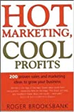 Hot marketing- cool profits:200 practical sales and marketing ideas for growing your business