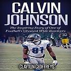 Calvin Johnson: The Inspiring Story of One of Football's Greatest Wide Receivers Hörbuch von Clayton Geoffreys Gesprochen von: R. Paul Matty