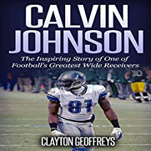 Calvin Johnson: The Inspiring Story of One of Football's Greatest Wide Receivers Audiobook by Clayton Geoffreys Narrated by R. Paul Matty