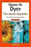 TUS ZONAS SAGRADAS (Autoayuda Superacion Personal / Self-Help Personal Growth) (Spanish Edition) (0307348164) by Wayne W. Dyer
