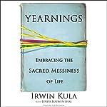 Yearnings: Embracing the Sacred Messages of Life   Irwin Kula,Linda Loewenthal