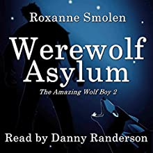 Werewolf Asylum: The Amazing Wolf Boy, Book 2 Audiobook by Roxanne Smolen Narrated by Danny Randerson