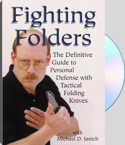 Fighting Folders : The Definitive Guide To Personal Defense With Tactical Folding Knives