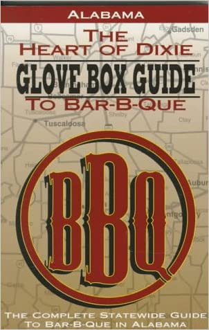 Alabama the Heart of Dixie Glove Box Guide to Bar-B-Que (Glovebox Guide to Barbecue Series)
