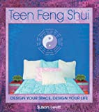 Susan Levitt Teen Feng Shui: Design Your Space Design Your Life: Design a Space That Works for You