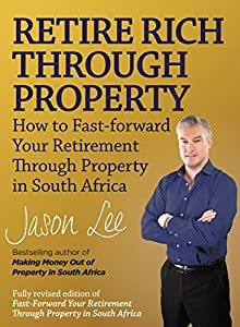 Retire Rich Through Property: How to fast-forward your retirement through property in South Africa by Zebra Press