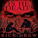 Is He Dead? Audiobook by Rick H. Drew Narrated by Andrew Start