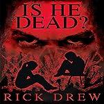 Is He Dead? | Rick H. Drew