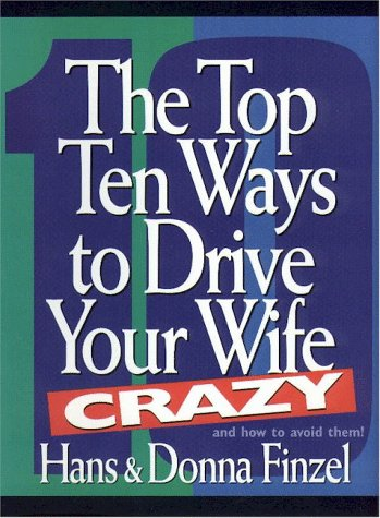 The Top Ten Ways to Drive Your Wife Crazy