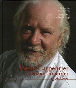 Pierre carpentier l 39 artisan cuisinier pierre for Cuisinier louis 14