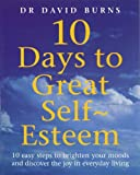 10 Days to Great Self-esteem: 10 Easy Steps to Brighten Your Moods and Discovering the Joy in Everyday Living