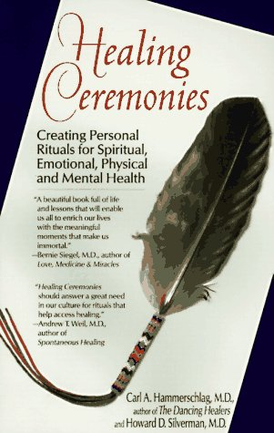 Healing Ceremonies: Creating Personal Rituals for Spiritual, Emotional, Physical & Mental Health