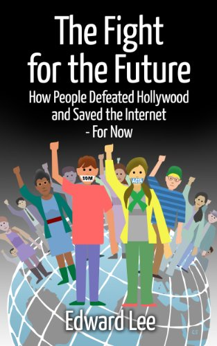 The Fight for the Future: How People Defeated Hollywood and Saved the Internet