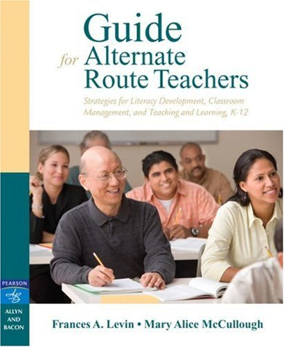 Guide for Alternate Route Teachers: Strategies for Literacy Development, Classroom Management and Teaching and Learning,