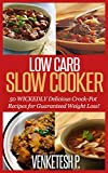 Low Carb Slow Cooker: 50 WICKEDLY Delicious Crock-Pot Recipes for Guaranteed Weight Loss!
