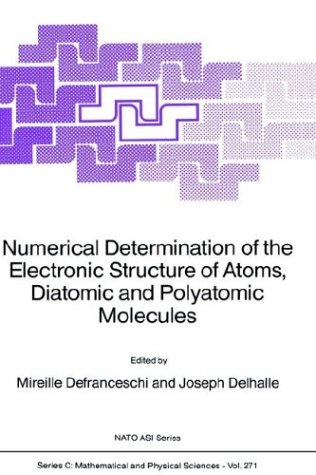 Numerical Determination of the Electronic Structure of Atoms, Diatomic and Polyatomic Molecules (Nato Science Series C:)