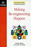 Making Re-Engineering Happen (Financial Times/Pitman Publishing Management Series)