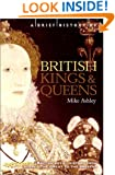 A Brief History of British Kings and Queens: British Royal History from Alfred the Great to the Present (The Brief History)