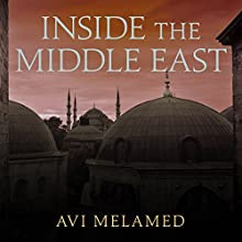 Inside the Middle East: Making Sense of the Most Dangerous and Complicated Region on Earth Audiobook by Avi Melamed Narrated by Vikas Adam