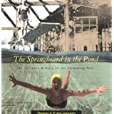 The Springboard in the Pond: An Intimate History of the Swimming Pool (Graham Foundation/MIT Press Series in Contemporary Architectural Discourse)by Thomas A P Van Leeuwen