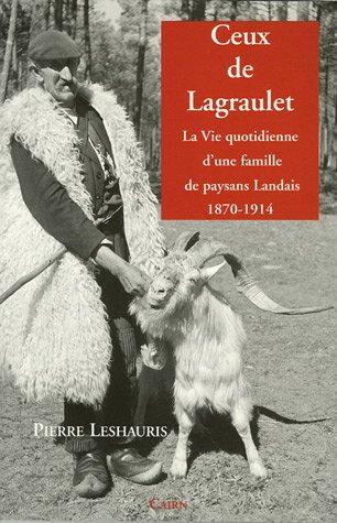 Ceux de Lagraulet : La vie quotidienne d'une famille de paysans Landais (1870-1914)
