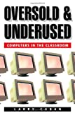 Oversold and Underused: Computers in the Classroom (0674011090) by Cuban, Larry