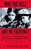 img - for Who the Hell Are We Fighting?: The Story of Sam Adams and the Vietnam Intelligence Wars book / textbook / text book