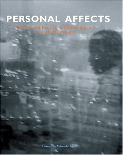 Personal Affects: Season South Africa: Volume I: Power and Politics in Contemporary South African Art: v. 1
