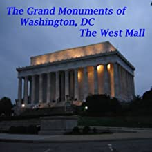 The Grand Monuments of Washington, DC - The West Mall: Three Major Monuments on the West Side of the National Mall  by Maureen Reigh Quinn Narrated by Maureen Reigh Quinn
