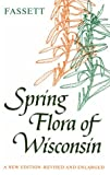 img - for Spring Flora of Wisconsin: A Manual of Plants Growing without Cultivation and Flowering Before June 15 book / textbook / text book