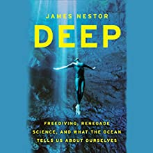 Deep: Freediving, Renegade Science, and What the Ocean Tells Us About Ourselves Audiobook by James Nestor Narrated by James Nestor