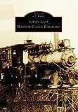 Iowas Last Narrow-Gauge Railroad  (IA) (Images of Rail)