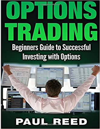 Options Trading: Beginners Guide to Successful Investing with Options written by Paul Reed