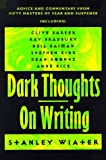 Dark Thoughts on Writing: Advice and Commentary from Fifty Masters of Fear and Suspense