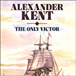 The Only Victor (       UNABRIDGED) by Alexander Kent Narrated by Michael Jayston