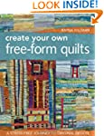 Create Your Own Free-Form Quilts: A S...