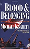 Blood and Belonging: Journeys into the New Nationalism (0140232621) by Michael Ignatieff