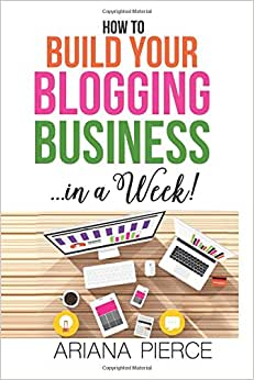 How To Build Your Blogging Business: In A Week