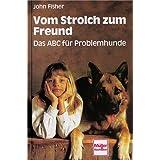"""Vom Strolch zum Freund: Das ABC f�r Problemhundevon """"John Fisher"""""""