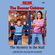 The Mystery in the Mall: The Boxcar Children Mysteries, Book 72 (       UNABRIDGED) by Gertrude Chandler Warner Narrated by Aimee Lilly