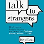 Talk to Strangers: How Everyday, Random Encounters Can Expand Your Business, Career, Income, and Life | David Topus