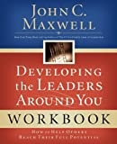 Developing the Leaders Around You: How to Help Others Reach Their Full Potential (0785263675) by John C. Maxwell