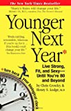 Younger Next Year: Live Strong, Fit, and Sexy - Until Youre 80 and Beyond
