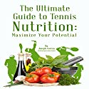 The Ultimate Guide to Tennis Nutrition: Maximize Your Potential Audiobook by Joseph Correa (Certified Sports Nutritionist) Narrated by Andrea Erickson