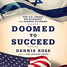 Doomed to Succeed: The U.S.-Israel Relationship from Truman to Obama (       UNABRIDGED) by Dennis Ross Narrated by Michael Kramer
