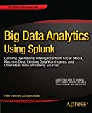img - for Big Data Analytics Using Splunk: Deriving Operational Intelligence from Social Media, Machine Data, Existing Data Warehouses, and Other Real-Time Streaming Sources (Expert's Voice in Big Data) book / textbook / text book