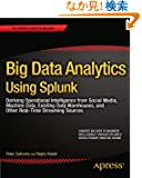 Big Data Analytics Using Splunk: Deriving Operational Intelligence from Social Media, Machine Data, Existing Data Warehous...